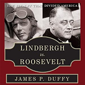 Lindbergh vs. Roosevelt: The Rivalry That Divided America | [James P. Duffy]