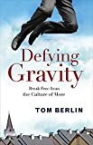 img - for Defying Gravity: Break Free from the Culture of More book / textbook / text book