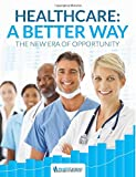 img - for Healthcare: A Better Way: The New Era of Opportunity book / textbook / text book
