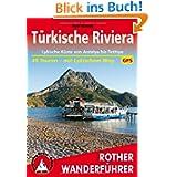 Türkische Riviera: Lykische Küste von Antalya bis Fethiye. 40 Touren - mit Lykischem Weg. Mit GPS-Daten. (Rother...