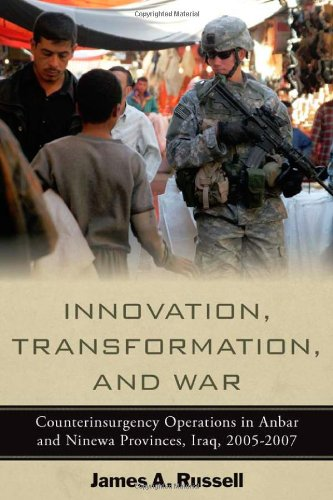 Innovation, Transformation, and War: Counterinsurgency Operations in Anbar and Ninewa Provinces, Iraq, 2005-2007 (Stanfo