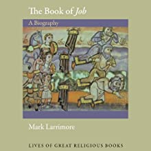The Book of Job: A Biography Audiobook by Mark Larrimore Narrated by Gregory St. John