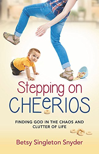 stepping-on-cheerios-finding-god-in-the-chaos-and-clutter-of-life