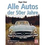 Alle Autos der 50er Jahre: 275 PKW-Marken aus 32 Ländern mit 1000 zeitgenössischen Fotos: 275 PKW-Marken aus 32...