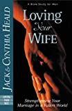 Loving Your Wife: How to strengthen your marriage in an imperfect world (0891095756) by Heald, Cynthia
