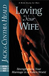 Loving Your Wife, Strengthening Your Marriage in a Fallen World