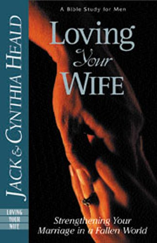 Loving Your Wife: How to strengthen your marriage in an imperfect world