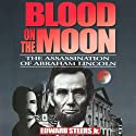 Blood on the Moon: The Assassination of Abraham Lincoln (       UNABRIDGED) by Edward Steers Narrated by William Coon