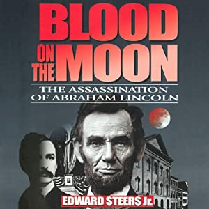 Blood on the Moon: The Assassination of Abraham Lincoln | [Edward Steers]