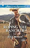 Roping the Rancher (Harlequin American Romance)