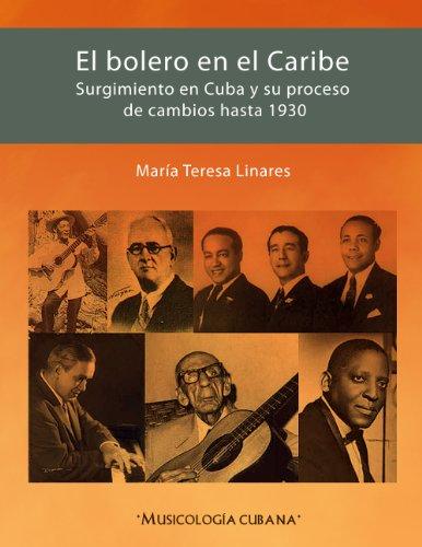 El bolero en el Caribe: Surgimiento en Cuba y  su proceso de cambios hasta 1930 (Spanish Edition) PDF