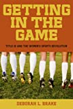 Getting in the Game: Title IX and the Women's Sports Revolution (Critical America (New York University Paperback))