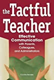 img - for The Tactful Teacher: Effective Communication with Parents, Colleagues, and Administrators book / textbook / text book