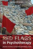 Red Flags in Psychotherapy: Stories of Ethics Complaints and Resolutions