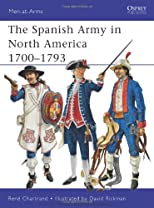 The Spanish Army in North America 1700-1793 (Men-at-Arms)