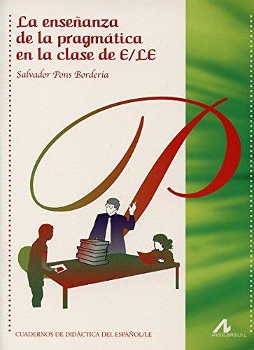 LA ENSEÑANZA DE LA PRAGMATICA EN LA CLASE DE E/LE