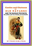 img - for Castles and Chateaux of Old Navarre and the Basque Provinces by Francis Miltoun : (full image Illustrated) book / textbook / text book
