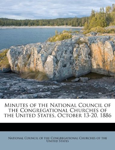 Minutes of the National Council of the Congregational Churches of the United States, October 13-20, 1886