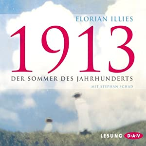 1913: Der Sommer des Jahrhunderts | [Florian Illies]