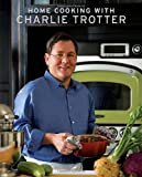 Home Cooking with Charlie Trotter (Gourmet Cook Book Club Selection) (1580089348) by Trotter, Charlie