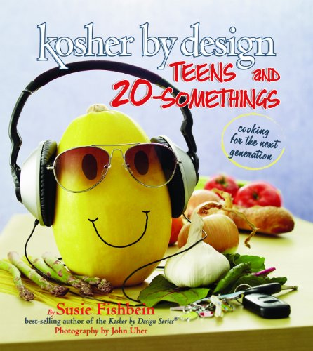 Kosher By Design: Teens and 20-Somethings: Cooking for the Next Generation by Susie Fishbein