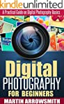 Digital Photography: For Beginners A...