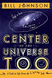 Center of the Universe Too: A Look at Life from the Lighter Side Bill Johnson