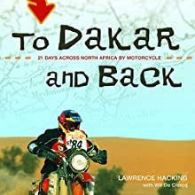 To Dakar and Back: 21 Days Across North Africa by Motorcycle (       UNABRIDGED) by Lawrence Hacking, Wil De Clercq Narrated by Mike Chamberlain