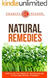 Natural Remedies: How To Use The Power Of Mother Nature To Heal And Protect Yourself