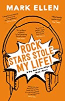 Rock Stars Stole my Life!: A Big Bad Love Affair with Music (English Edition)