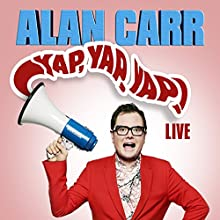 Alan Carr - Yap, Yap, Yap!  by Alan Carr Narrated by Alan Carr