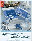 Feste feiern - Kommunion & Konfirmation: Tischdekorationen, Karten und mehr