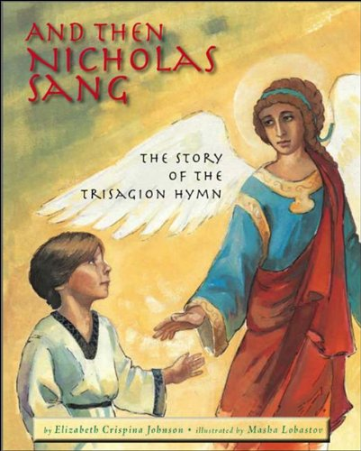 And Then Nicholas Sang: The Story of the Trisagion Hymn, Elizabeth Crispina Johnson