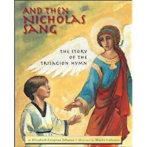 Amazon.com: And Then Nicholas Sang: The Story of the Trisagion Hymn by Elizabeth Crispina Johnson and Masha Lobastov