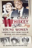 img - for Old Whiskey and Young Women: American True Crime: Tales of Murder, Sex and Scandal book / textbook / text book