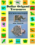 Dollar Origami Treasures: Over 50 Exciting Projects (1478243511) by Montroll, John