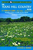 img - for The Texas Hill Country Book: A Complete Guide, Third Edition (A Great Destinations Guide) book / textbook / text book