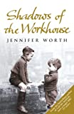 Jennifer Worth Shadows Of The Workhouse: The Drama Of Life In Postwar London (Call The Midwife)