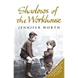 Shadows Of The Workhouse: The Drama Of Life In Postwar Londonby Jennifer Worth