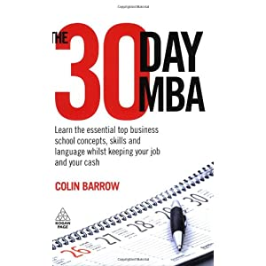 The 30 Day MBA: Learn the Essential Top Business School Concepts, Skills and Language Whilst Keeping Your Job and Your Cash (Paperback)