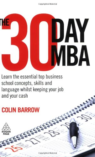 The 30 Day MBA: Learn the Essential Top Business School Concepts, Skills and Language Whilst Keeping Your Job and Your C
