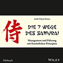 Die 7 Wege des Samurai: Management und Führung mit fernöstlichen Prinzipien Hörbuch von André Daiyû Steiner Gesprochen von: Michael Mentzel