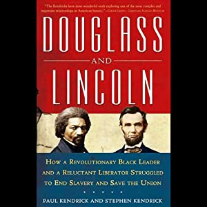 Douglass and Lincoln: How a Revolutionary Black Leader and a Reluctant Liberator Struggled to End Slavery and Save the Union | [Paul Kendrick, Stephen Kendrick]
