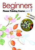 Beginners Flower Painting Course Part 1 [DVD]
