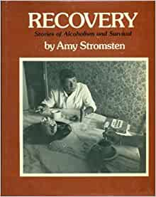 Recovery: Stories of Alcoholism and Survival: Amy Stromsten ...