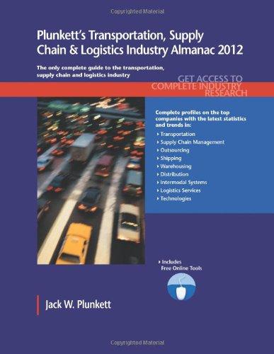 Plunkett'S Transportation, Supply Chain & Logistics Industry Almanac 2012: Transportation, Supply Chain & Logistics Industry Market Research, ... ... Transportation & Logistics Industry Almanac)