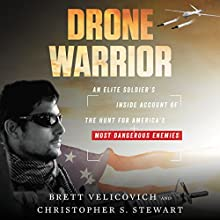 Drone Warrior: An Elite Soldier's Inside Account of the Hunt for America's Most Dangerous Enemies Audiobook by Brett Velicovich, Christopher S. Stewart Narrated by Brett Velicovich, Roger Wayne
