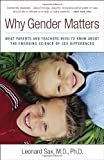 Why Gender Matters: What Parents and Teachers Need to Know about the Emerging Science of Sex Differences (0767916255) by Leonard Sax M.D. Ph.D.