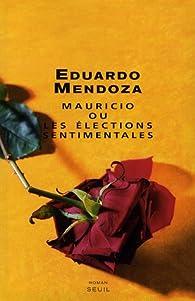 Mauricio ou les �lections sentimentales par Eduardo Mendoza