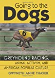 Going to the Dogs: Greyhound Racing, Animal Activism, and American Popular Culture (CultureAmerica)